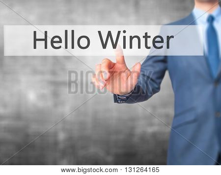 Hello Winter - Businessman Hand Pressing Button On Touch Screen Interface.