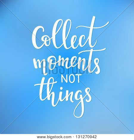 Travel life style inspiration quotes lettering. Motivational quote typography. Calligraphy graphic design sign element. Collect moments not things. Vector Quote design letter element.