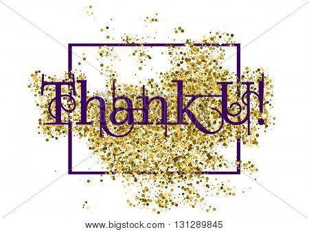 Grateful card with lettering Thank You and golden glitter scattering isolated on white background. Vector illustration