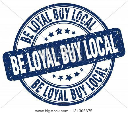 be loyal buy local blue grunge round vintage rubber stamp.