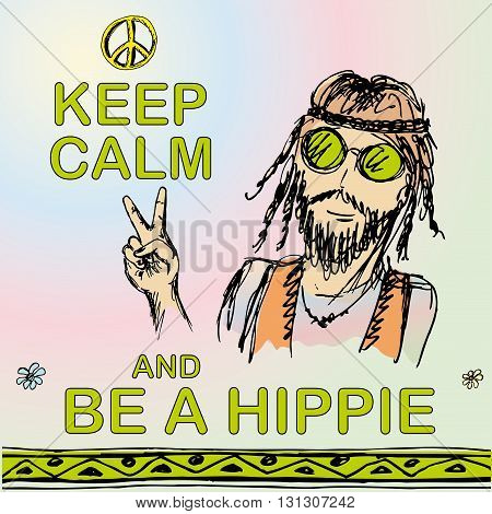 Keep calm and be hippie. Man hippie. Vector illustration
