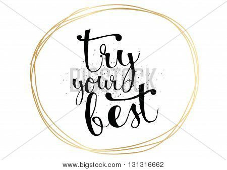 Try your best motivational inscription. Greeting card with calligraphy. Hand drawn lettering. Typography for invitation, banner, poster or clothing design. Vector quote.