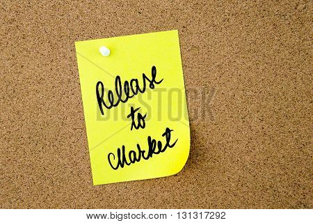 Release To Market Written On Yellow Paper Note