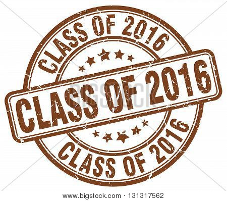 class of 2016 brown grunge round vintage rubber stamp.class of 2016 stamp.class of 2016 round stamp.class of 2016 grunge stamp.class of 2016.class of 2016 vintage stamp.