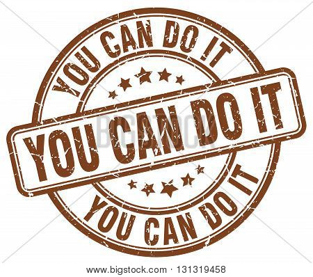 You Can Do It Brown Grunge Round Vintage Rubber Stamp.you Can Do It Stamp.you Can Do It Round Stamp.