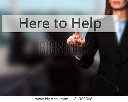 Here To Help - Businesswoman Hand Pressing Button On Touch Screen Interface.
