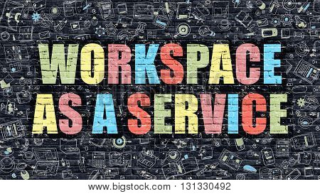 Workspace as a Service Concept. Workspace as a Service Drawn on Dark Wall. Workspace as a Service in Multicolor. Workspace as a Service Concept in Modern Doodle Style.