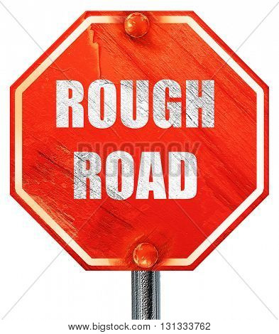 Rough road sign, 3D rendering, a red stop sign