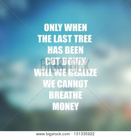 Only When The Last Tree Has Been Cut Down Will We Realize We Cannot Breathe Money. - Inspirational Quote, Slogan, Saying On An Orange Background