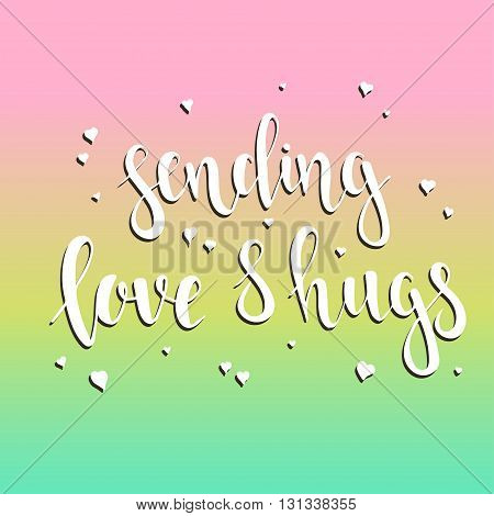 Sending Love and Hugs. T-shirt hand lettered calligraphic design. Inspirational vector typography. Vector illustration.