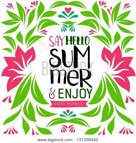 Hello summer Holiday Hand drawn lettering quote at floral decorative background. Enjoy summer vector illustration. Typography for invitation, banner, poster or clothing design.