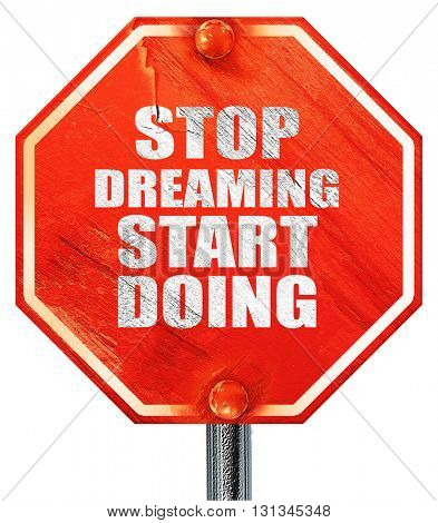 stop dreaming start doing, 3D rendering, a red stop sign