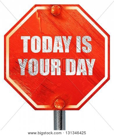 today is your day, 3D rendering, a red stop sign