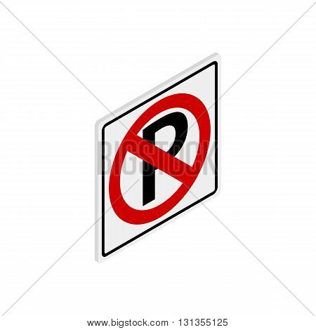 Parking is prohibited icon in isometric 3d style isolated on white background. Transport and service symbol