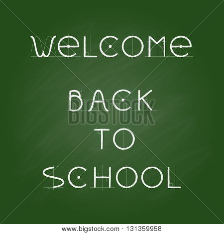 Welcome Back to school, chalk letters on green chalkboard. Vector illustration