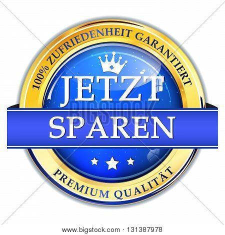 Save Now. 100% satisfaction guaranteed. Premium Quality (german language text: Jetzt Sparen, Premium Qualität, Zufriedenheit garantiert) shiny icon / label / button.