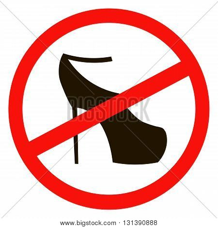 No high heel shoes sign warning. Prohibited public information icon. Not allowed women shoe symbol. Stop label. Female of shoe in red round isolated on white background.