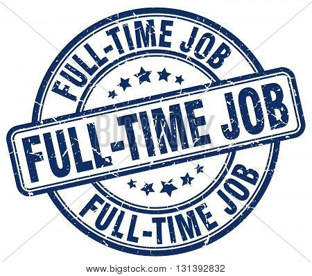full-time job blue grunge round vintage rubber stamp.