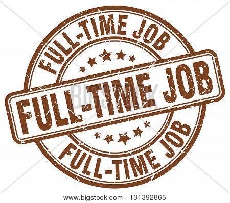 full-time job brown grunge round vintage rubber stamp.