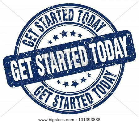 get started today blue grunge round vintage rubber stamp.get started today stamp.get started today round stamp.get started today grunge stamp.get started today.get started today vintage stamp.