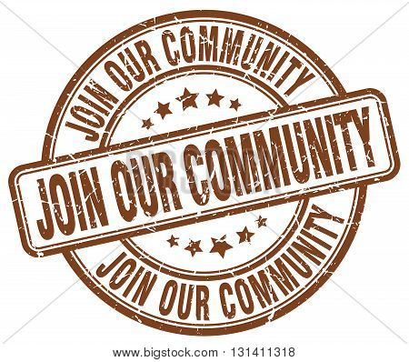 join our community brown grunge round vintage rubber stamp.join our community stamp.join our community round stamp.join our community grunge stamp.join our community.join our community vintage stamp.