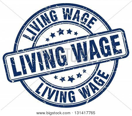 living wage blue grunge round vintage rubber stamp.living wage stamp.living wage round stamp.living wage grunge stamp.living wage.living wage vintage stamp.