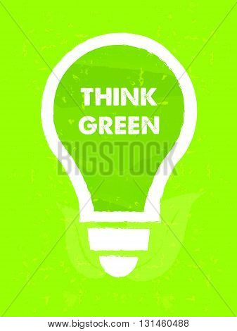 think green in bulb symbol with leaf - text and sign over green grunge background, eco recycling concept, vector