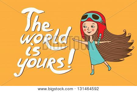 The card is hand-drawn. Vector character. Girl in air helmet in cartoon style. The inscription drawn with a brush. The world is your.