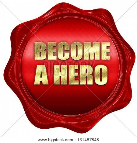 become a hero, 3D rendering, a red wax seal