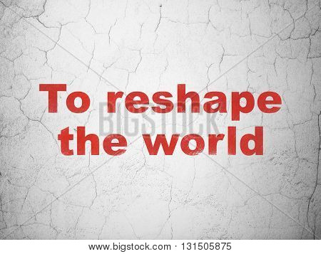 Political concept: Red To reshape The world on textured concrete wall background
