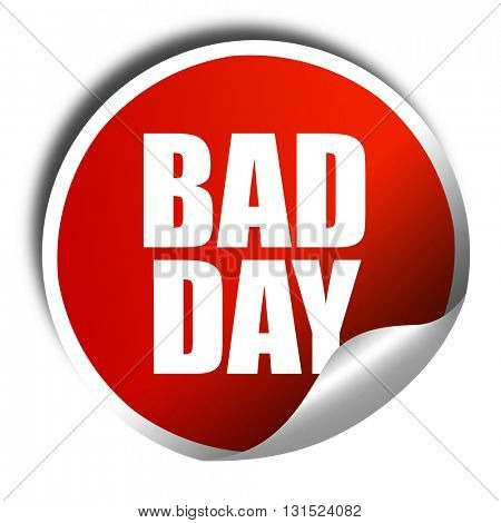 bad day, 3D rendering, a red shiny sticker