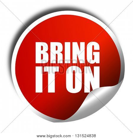 bring it on, 3D rendering, a red shiny sticker