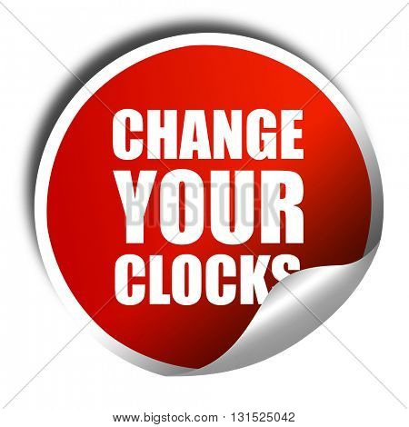 change your clocks, 3D rendering, a red shiny sticker
