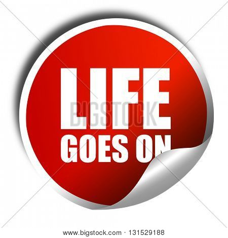 life goes on, 3D rendering, a red shiny sticker