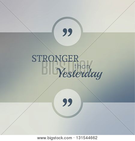 Abstract Blurred Background. Inspirational quote. wise saying in square. for web, mobile app. Stronger than yesterday.