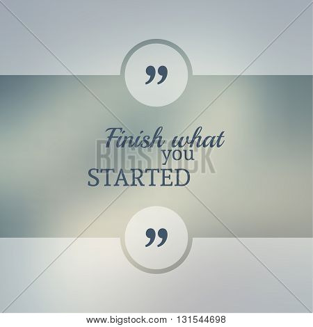 Abstract Blurred Background. Inspirational quote. wise saying in square. for web, mobile app. Finish what you started.