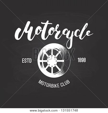 Vector motorcycle club logo for you design. Badge or emblem for motorbike club with wheel and lettering word Motorcycle. Ink illustration for tattoo or t-shirt print.