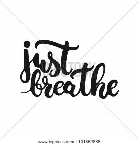 Hand drawn typography lettering phrase Just breathe isolated on the white background. Fun calligraphy for typography greeting and invitation card or t-shirt print design.