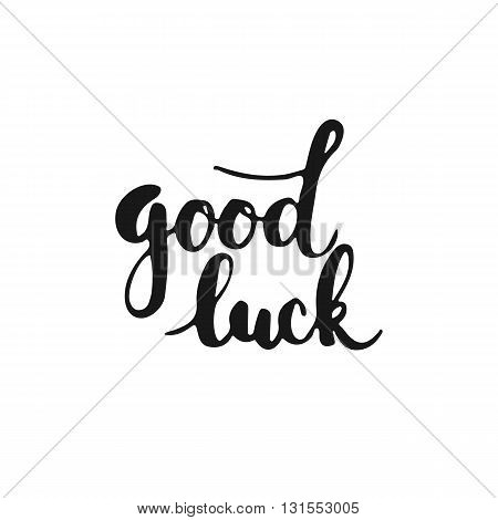 Hand drawn typography lettering phrase Good Luck isolated on the white background. Fun calligraphy for typography greeting and invitation card or t-shirt print design.