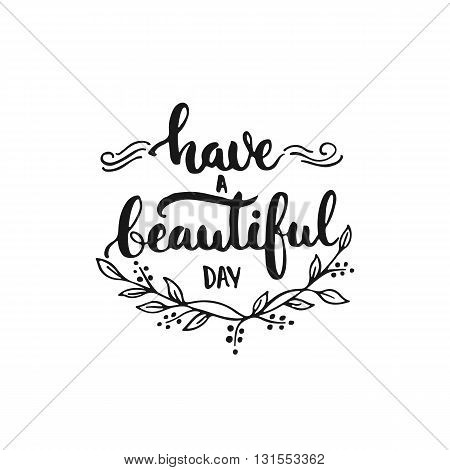 Have a beautiful day - hand drawn lettering phrase isolated on the white background. Fun brush ink inscription for photo overlays typography greeting card or t-shirt print flyer poster design.