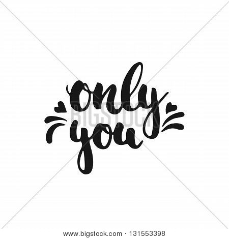Only you - hand drawn lettering phrase isolated on the white background. Fun brush ink inscription for photo overlays typography greeting card or t-shirt print flyer poster design.