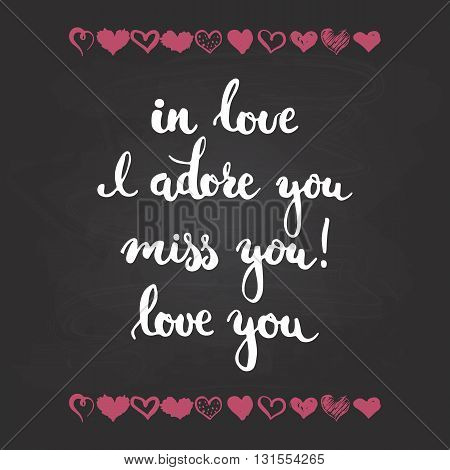 Set of hand drawn phrases about love: in love i adore you miss you love you. Photo overlays signs. Wedding photo album and greeting cards lettering isolated on the black chalkboard background.