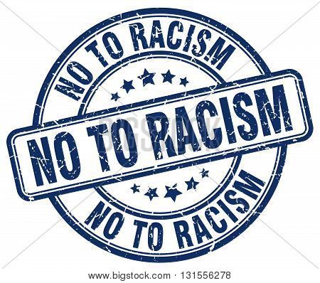 no to racism blue grunge round vintage rubber stamp.no to racism stamp.no to racism round stamp.no to racism grunge stamp.no to racism.no to racism vintage stamp.