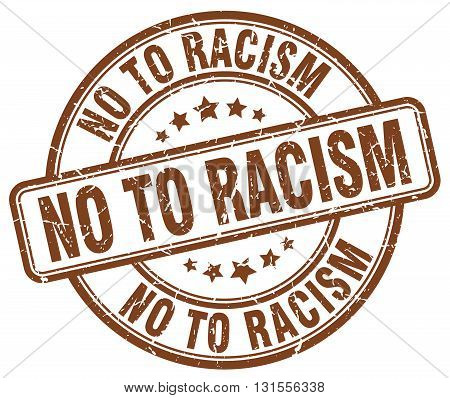no to racism brown grunge round vintage rubber stamp.no to racism stamp.no to racism round stamp.no to racism grunge stamp.no to racism.no to racism vintage stamp.