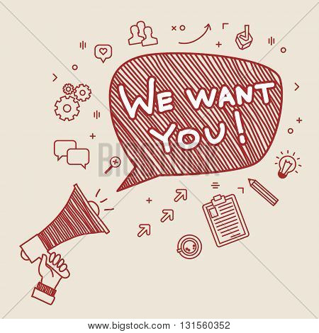 Concept of  recruitment. We want you. Hand holding megaphone. Hand drawn vector illustration.