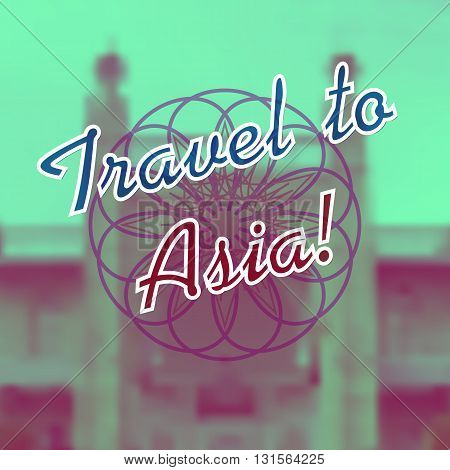 Vector background Travel to asia. Blurred abstract oriental Palace with mandala on background. Vector greetings card. Handwritten summer lettering. Summer card