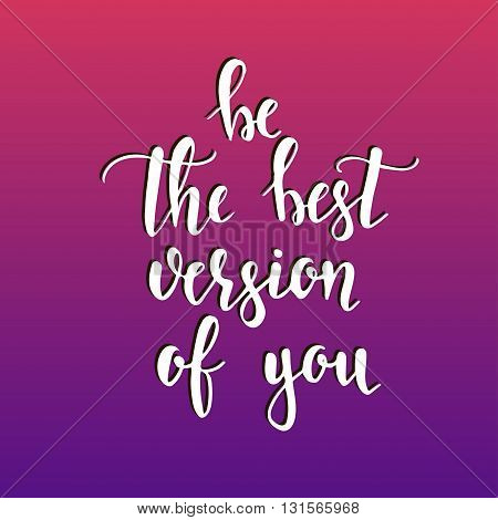 Be the best version of you. Hand drawn typography poster. T shirt hand lettered calligraphic design. Inspirational vector typography