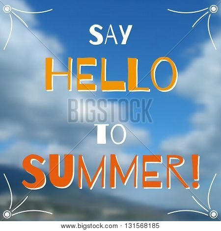 Vector background Say hello to summer. Blurred nature clouds and mountains on background. Vector greetings card. Handwritten summer lettering. Summer card