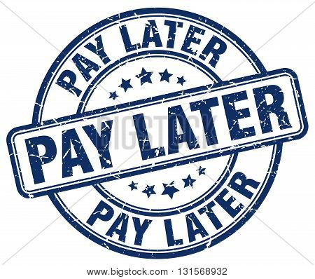 pay later blue grunge round vintage rubber stamp.pay later stamp.pay later round stamp.pay later grunge stamp.pay later.pay later vintage stamp.