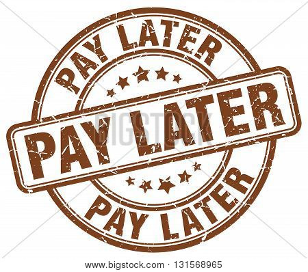pay later brown grunge round vintage rubber stamp.pay later stamp.pay later round stamp.pay later grunge stamp.pay later.pay later vintage stamp.